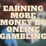 Earning More Money by Online Gambling